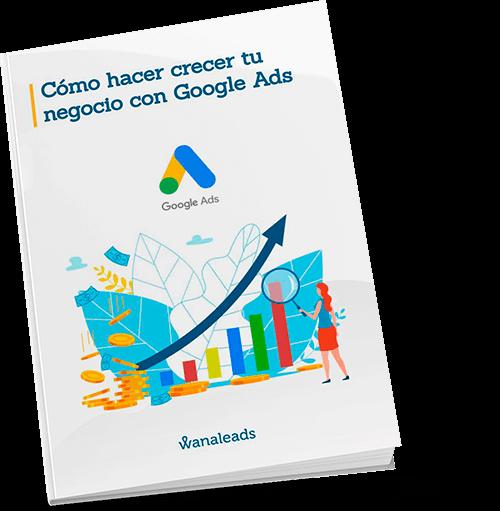 Cómo hacer crecer tu negocio con Google Ads | Ebook Wanaleads