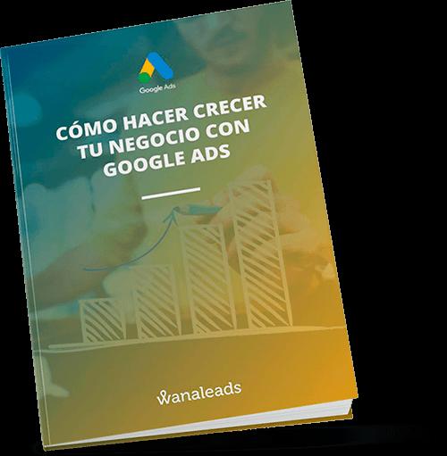 Ebook Cómo hacer crecer tu negocio con Google Ads | Wanaleads