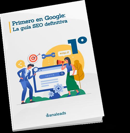 Primero en Google: La guía SEO definitiva | Ebook Wanaleads